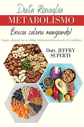 Dieta risveglia metabolismo: Dimagrisci velocemente con una strategia nutrizionale mirata, accelerando il tuo metabolismo.