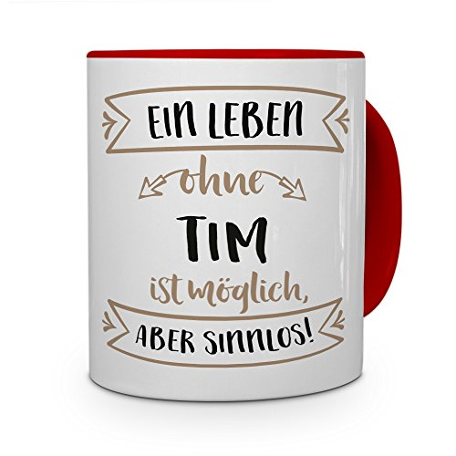 printplanet® Tasse mit Namen Tim - Motiv Sinnlos - Namenstasse, Kaffeebecher, Mug, Becher, Kaffeetasse - Farbe Rot