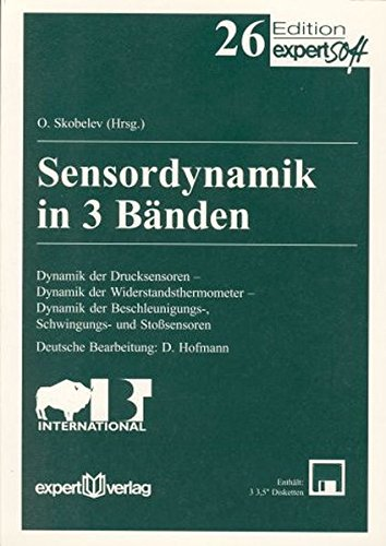 Sensordynamik: Dynamik der Drucksensoren – Dynamik der Widerstandsthermometer – Dynamik der Beschleunigungs, Schwingungs- und Stoßsensoren (Edition expertsoft)