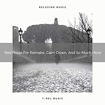 Red Noise For Remake, Calm Down, And So Much More
