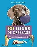 101 tours de dressage - Pour stimuler votre chien, renforcer votre complicité et épater vos amis.