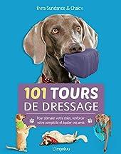 101 tours de dressage - Pour stimuler votre chien, renforcer votre complicité et épater vos amis. de Kyra Sundance