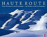 Haute Route: Von Chamonix nach Zermatt - im Winter und im Sommer