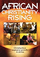 African Christianity Rising (For Home Use Only)