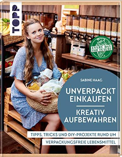 Unverpackt einkaufen - Kreativ aufbewahren: Tipps, Tricks und DIY-Projekte rund um verpackungsfreie Lebensmittel