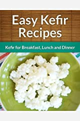 Kefir Recipes: Kefir for Breakfast, Lunch and Dinner (The Easy Recipe) (English Edition) Formato Kindle