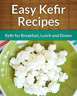 Kefir Recipes: Kefir for Breakfast, Lunch and Dinner (The Easy Recipe) (English Edition) di [Scarlett Aphra]
