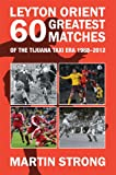 Leyton Orient 60 Greatest Matches from the Tijuana Taxi era. 1968-2012. (Greatest Games (Football)) (English Edition)