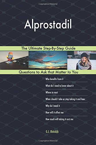 Alprostadil; The Ultimate Step-By-Step Guide