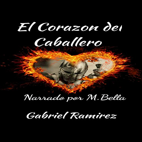 El Corazon Del Caballero [The Heart of the Knight]     The Gabriel Ramirez Series, Book 13              By:                                                                                                                                 Gabriel Ramirez                               Narrated by:                                                                                                                                 M. Bella                      Length: 2 hrs and 46 mins     1 rating     Overall 5.0