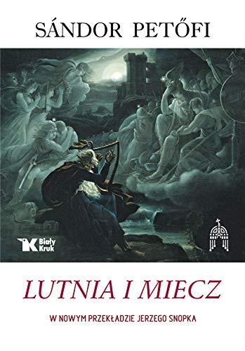 Lutnia i Miecz: Wybór poezji (SERIA WĘGIERSKA)