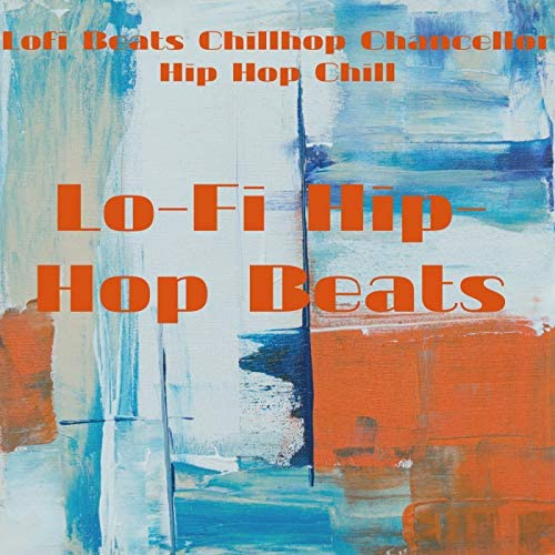 Lofi Beats, Chillhop Chancellor & Hip Hop Chill