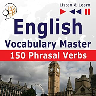 English Vocabulary Master - 150 Phrasal Verbs. For Intermediate / Advanced Learners     Listen & Learn              By:                                                                                                                                 Dorota Guzik,                                                                                        Joanna Bruska                               Narrated by:                                                                                                                                 Maybe Theatre Company                      Length: 1 hr and 29 mins     1 rating     Overall 5.0
