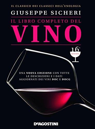 Il libro completo del vino. Con tutte le descrizioni e i dati aggiornati dei vini DOC e DOCG. Nuova ediz.