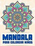 Mandalas para colorear niños: 60 fabulosos mandalas aptos para niños para colorear para la relajación, la serenidad y la satisfacción de niñas, niños y amantes de la creatividad.