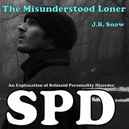 The Misunderstood Loner: An Explanation of Schizoid Personality Disorder audiobook cover art