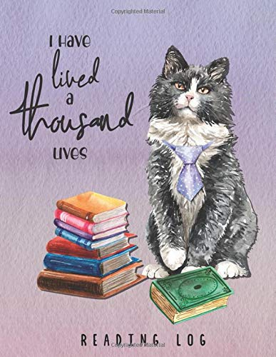 I Have Lived a Thousand Lives: Book Reading Log and Journal with Inspirational Quotes- a Cat With More Than Nine Lives! (Reading Makes You Feel Good)