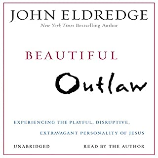 Beautiful Outlaw     Experiencing the Playful, Disruptive, Extravagant Personality of Jesus              By:                                                                                                                                 John Eldredge                               Narrated by:                                                                                                                                 John Eldredge                      Length: 7 hrs and 31 mins     9 ratings     Overall 4.9