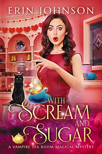 With Scream and Sugar: The Vampire Tea Room Magical Mysteries by [Erin Johnson]