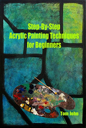 Step By Acrylic Painting Techniques For Beginners Ideas Kindle Edition John Tom Children Ebooks Amazon Com