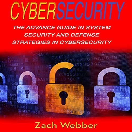 Cybersecurity: The Advance Guide in System Security and Defense Strategies in Cybersecurity audiobook cover art