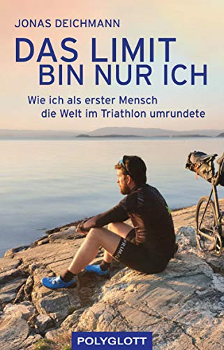 Das Limit bin nur ich: Wie ich als erster Mensch die Welt im Triathlon umrundete - Triathlon 360 Degree (POLYGLOTT Edition)