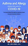 Asthma and Allergy Solution that Works for COVID-19: The Powerful Natural Prescription for Respiratory Health During the Conronavirus Pandemic