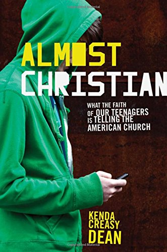 Almost Christian: What the Faith of Our Teenagers is...