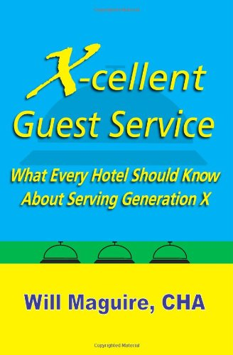 X-Cellent Guest Service: What Every Hotel Should Know About Serving Generation X