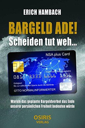 BARGELD ADE! Scheiden tut weh...: Warum das geplante Bargeldverbot das Ende unserer persönlichen Freiheit bedeuten würde