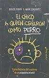 El Chico A Quien Criaron Como Perro: y otras historias del cuaderno de un psiquiatra infantil (ENTRELINEAS)