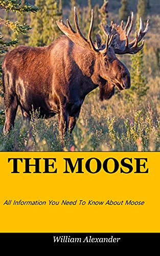 THE MOOSE: All Information You Need To Know About Moose (English Edition)