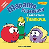 Madame Blueberry Learns to Be Thankful: Stickers Included! (Big Idea Books / VeggieTales)