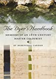 The Dyer's Handbook: Memoirs of an 18th Century Master Colourist
