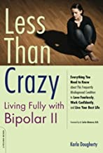 Less than Crazy: Living Fully with Bipolar II by Karla Dougherty (Nov 25 2008)