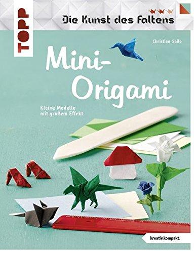Mini-Origami (Die Kunst des Faltens) (kreativ.kompakt): Kleine Modelle mit großem Effekt