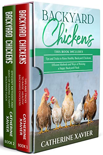 Backyard Chickens: 2 in 1- Tips and Tricks+ Efficient Methods and Ways of Raising a Happy Backyard Flock