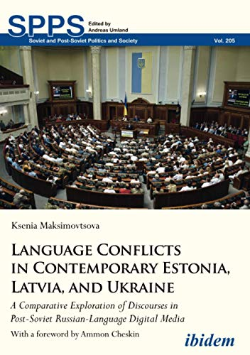 Language Conflicts in Contemporary Estonia, Latvia, and Ukraine: A Comparative Exploration of Discourses in Post-Soviet Russian-Language Digital Media ... Post-Soviet Politics and Society, Band 205)