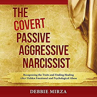 The Covert Passive-Aggressive Narcissist     Recognizing the Traits and Finding Healing After Hidden Emotional and Psychological Abuse              By:                                                                                                                                 Debbie Mirza                               Narrated by:                                                                                                                                 Debbie Mirza                      Length: 6 hrs and 42 mins     313 ratings     Overall 4.8