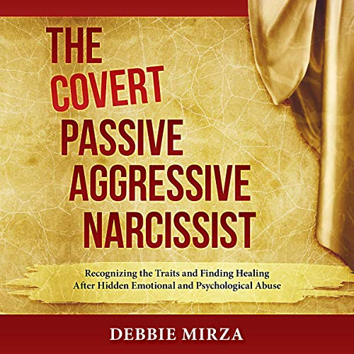 The Covert Passive-Aggressive Narcissist     Recognizing the Traits and Finding Healing After Hidden Emotional and Psychological Abuse              By:                                                                                                                                 Debbie Mirza                               Narrated by:                                                                                                                                 Debbie Mirza                      Length: 6 hrs and 42 mins     357 ratings     Overall 4.8