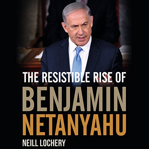 The Resistible Rise of Benjamin Netanyahu audiobook cover art