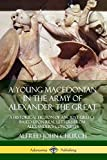A Young Macedonian in the Army of Alexander the Great: A Historical Fiction of Ancient Greece Based upon Real Letters from Alexander's Conquests