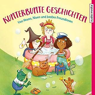 Kunterbunte Geschichten - Von Hexen, Nixen und besten Freundinnen Titelbild
