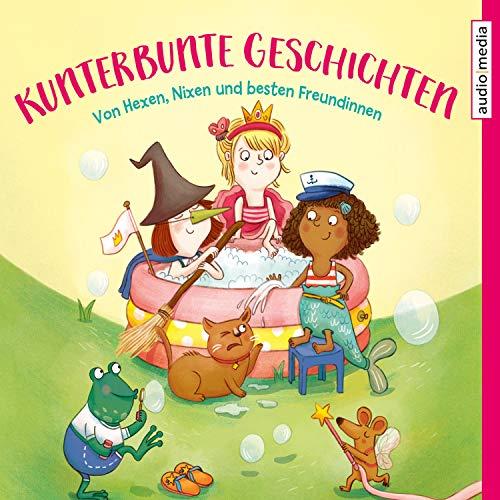 Kunterbunte Geschichten - Von Hexen, Nixen und besten Freundinnen audiobook cover art
