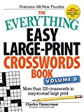 The Everything Easy Large-Print Crosswords Book, Volume 8: More than 120 crosswords in easy-to-read large print