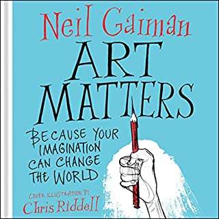 Art Matters     Because Your Imagination Can Change the World              By:                                                                                                                                 Neil Gaiman,                                                                                        Chris Riddell - illustrator                               Narrated by:                                                                                                                                 Neil Gaiman                      Length: 49 mins     111 ratings     Overall 4.7