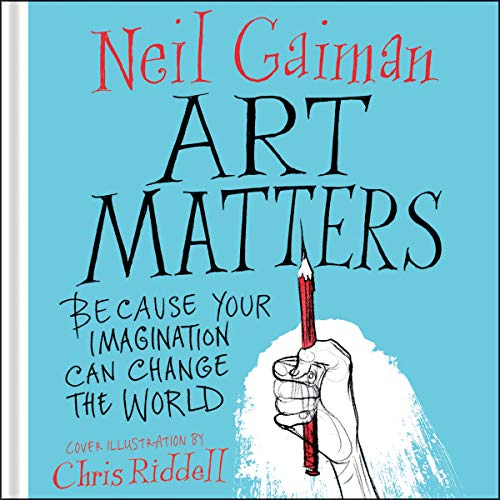 Art Matters     Because Your Imagination Can Change the World              By:                                                                                                                                 Neil Gaiman,                                                                                        Chris Riddell - illustrator                               Narrated by:                                                                                                                                 Neil Gaiman                      Length: 49 mins     Not rated yet     Overall 0.0