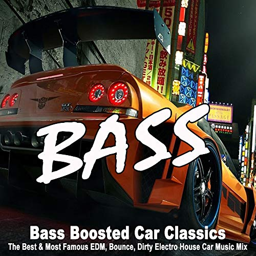 Bass Boosted Car Classics (The Best & Most Famous EDM, Bounce, Dirty Electro House Car Music Mix)