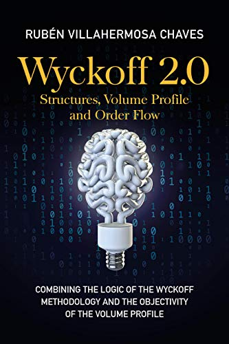 Wyckoff 2.0: Structures, Volume Profile and Order Flow (Trading and Investing Course: Advanced Technical Analysis Book 2)
