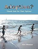 Adoption?: Thank God for That Option! (English Edition)